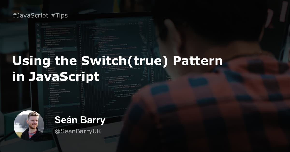 Using the Switch(true) Pattern in JavaScript